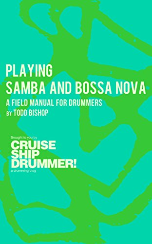 (Playing Samba and Bossa Nova: A Field Manual for Drummers (Cruise Ship Drummer! Field Manuals Book)