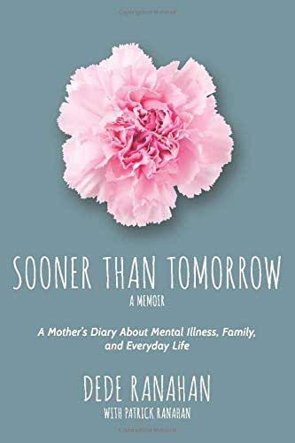 Sooner Than Tomorrow: A Mother's Diary About Mental Illness, Family, and Everyday Life