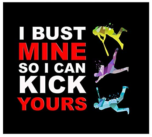 Funny and Motivating Art Print Quote About Baseball and Sports - I Bust Mine So I Can Kick Yours - 11x14 Unframed Art Print - Great Gift For a Sports Fan's Bedroom, Party Cave, Game Room, Locker Room -