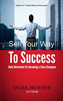 Sell Your Way To Success: Daily Motivation For Becoming a Sales Champion by [Bowser, Mark]