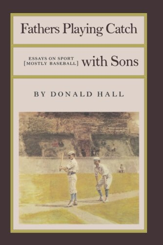 Fathers Playing Catch with Sons: Essays on Sport (Mostly (Catch Baseball)