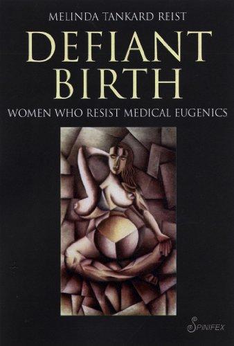 Defiant Birth: Women Who Resist Medical Eugenics