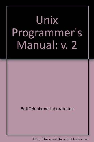 Unix Programmer's Manual: v. 2 (Programmers Manual)