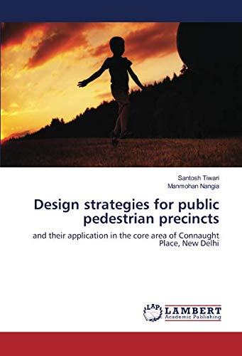Design strategies for public pedestrian precincts: and their application in the core area of Connaught Place, New Delhi