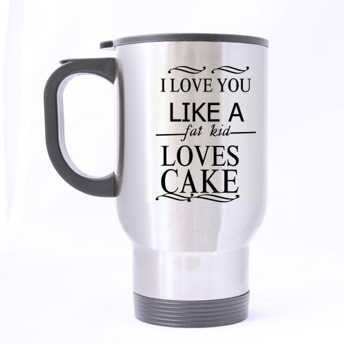 - New Year/Christmas Day Gifts Love Saying i love you like a fat kid loves cake Tea/Coffee/Wine Cup 100% Stainless Steel 14-Ounce Travel Mug