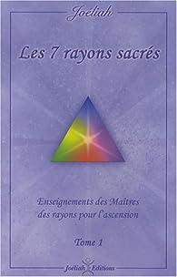 Les 7 rayons sacrés : Enseignement des maîtres des rayons pour l'ascension Tome 1 par  Joéliah