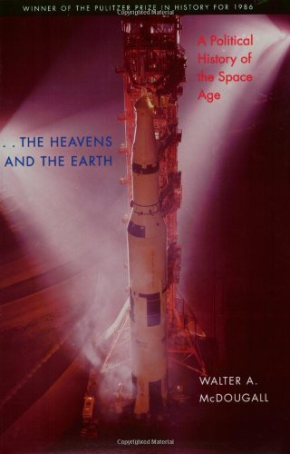the Heavens and the Earth: A Political History of the Space Age PDF
