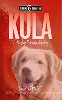 Kula: The Famous Surfing Dog (Surfing Detective Mystery Series Book 3) by [Hughes, Chip]