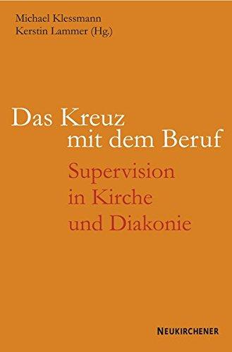 Das Kreuz mit dem Beruf: Supervision in Kirche und Diakonie Taschenbuch – 16. Mai 2007 Michael Klessmann Kerstin Lammer 3788722193 Praktische Theologie