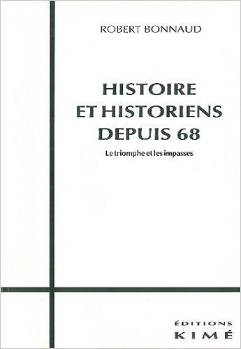 En ligne Histoire et historiens depuis 68 : Le triomphe et les impasses pdf, epub