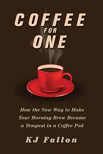 Coffee for One: How the New Way to Make Your Morning Brew Became a Tempest in a Coffee Pod by KJ Fallon