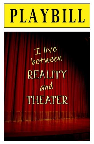 PLAYBILL: I Live Between Reality and Theater: Blank Journal and Musical Theater Quote