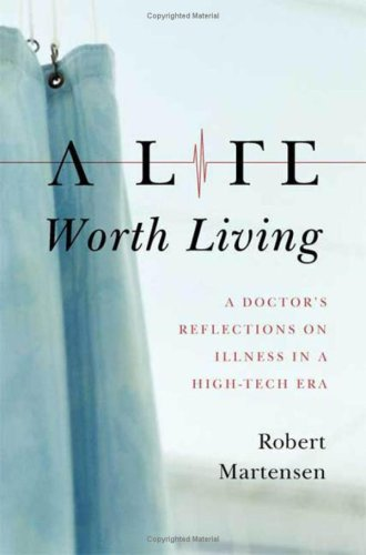 Download A Life Worth Living: A Doctor's Reflections on Illness in a High-Tech Era PDF