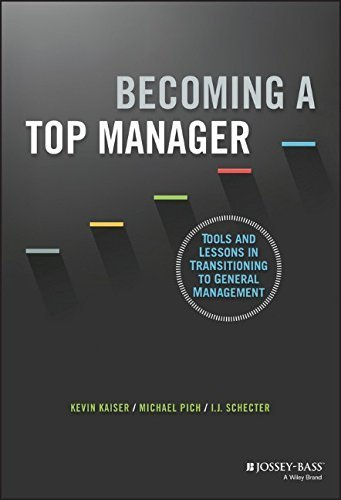 Becoming A Top Manager: Tools and Lessons in Transitioning to General Management 1st edition by Kaiser, Kevin, Pich, Michael, Schecter, I.J. (2015) Hardcover