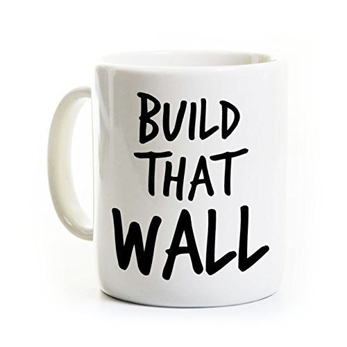 Trump Coffee Mug - Build That Wall - Presidential Campaign 2016 Republican