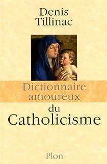 Dictionnaire amoureux du Catholicisme par Tillinac