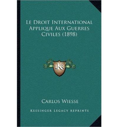 Le Droit International Applique Aux Guerres Civiles (1898) (Paperback)(French) - Common