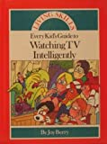 Every Kid's Guide to Watching TV Intelligently, Joy Wilt Berry, 0516214179