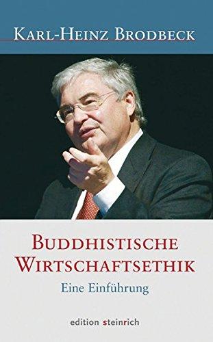 Buddhistische Wirtschaftethik: Eine Einführung Gebundenes Buch – 11. April 2011 Karl-Heinz Brodbeck edition steinrich 3942085143 Nichtchristliche Religionen