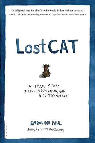 Lost Cat: A True Story of Love, Desperation, and GPS Technology Caroline Paul