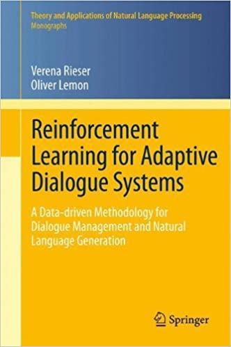 Book Reinforcement Learning for Adaptive Dialogue Systems: A Data-driven Methodology for Dialogue Management and Natural Language Generation (Theory and Applications of Natural Language Processing) 2011 edition by Rieser, Verena, Lemon, Oliver (2014)
