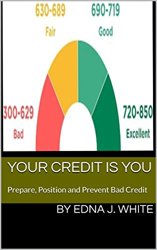 Your Credit is you: Prepare, Position and Prevent Bad Credit by [White, Edna J.]