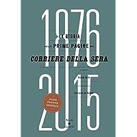 La storia nelle prime pagine del Corriere della Sera (1876-2015). Ediz. illustrata