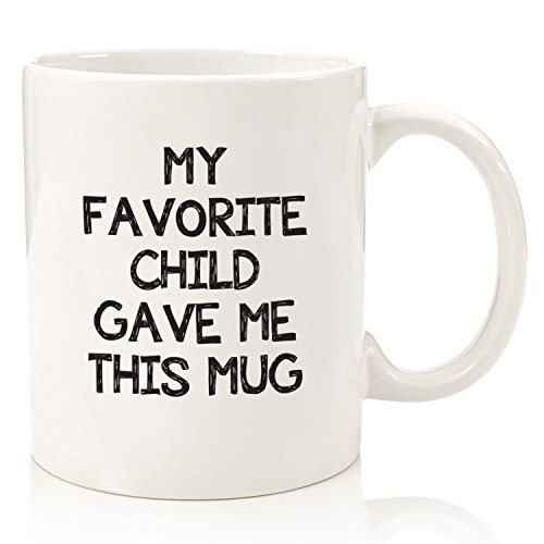 My Favorite Child Gave Me This Funny Coffee Mug - Best Dad & Mom Gifts - Gag Father's Day Present Idea From Daughter, Son, Kids - Novelty Birthday Gift For Parents - Fun Cup For Men, Women, Him, Her -