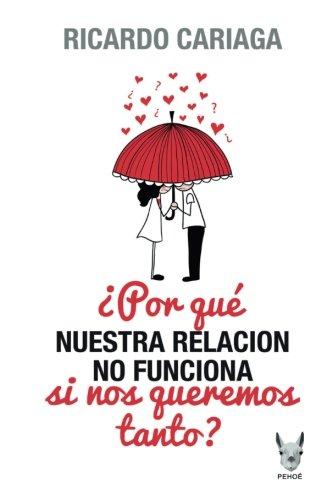 Por que nuestra relacion no funciona si nos queremos tanto? (Spanish Edition) [Ricardo Cariaga Guillot] (Tapa Blanda)