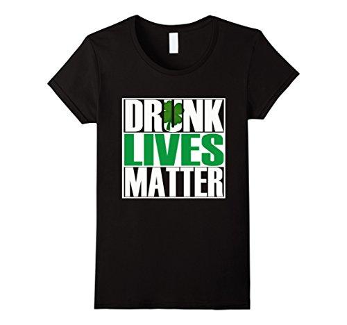 Women's Drunk Lives Matter - Saint Patrick Day T-Shirt Medium Black