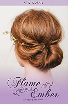 Flame and Ember (Regency Love Book 1) by [Nichols, M.A.]