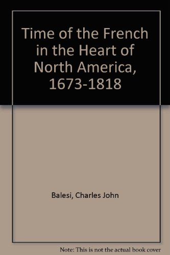 The Time of the French in the Heart of North America, 1673-1818