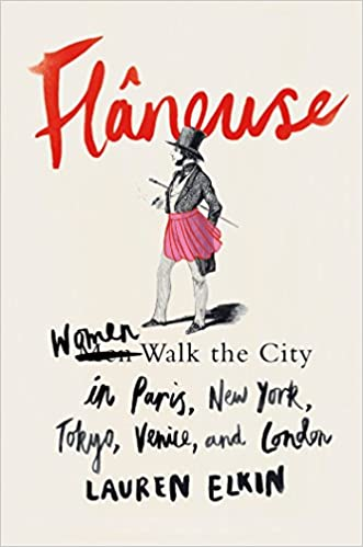 acbc0f99605b0 Amazon.com: Flâneuse: Women Walk the City in Paris, New York, Tokyo,  Venice, and London (9780374156046): Lauren Elkin: Books