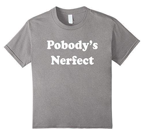 Kids Pobody's Nerfect Classic Funny Nobody's Perfect T-shirt 10 Slate
