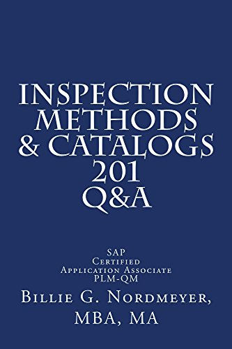 Download Inspection Methods & Catalogs 201 Q&A: SAP Certified Application Associate Quality Management (201 Q&A SAP Certified Application Associate Quality Management Book 6) Pdf