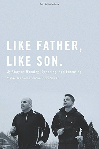 Like Father, Like Son: My Story on Running, Coaching and Parenting