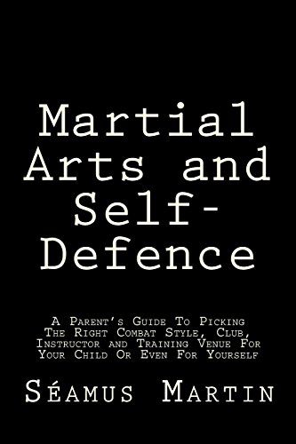 Martial Arts and Self-Defence A Parents Guide To Picking The Right Combat Style, Club, Instructor And Training Venue For Your Child Or Even For Yourself [Martin, Séamus] (Tapa Blanda)