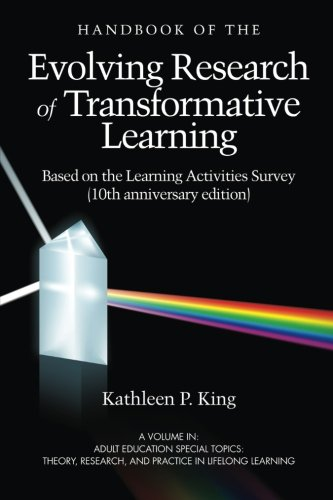 The Handbook of the Evolving Research of Transformative Learning: Based on the Learning Activities Survey (10th Anniversary Edition) (Adult Education Special Topics: Theory, Research, and Practi)
