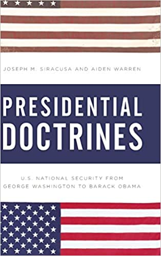 Amazon.com: Presidential Doctrines: U.S. National Security from George  Washington to Barack Obama (9781442267473): Siracusa Deputy Dean of Global  Studies The Royal Melbourne Institute of Technology University, Joseph M.,  Warren, Aiden: Books