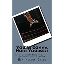 You're Gonna Hurt Yourself: My Unbelievable Story of Failure in Professional Wrestling