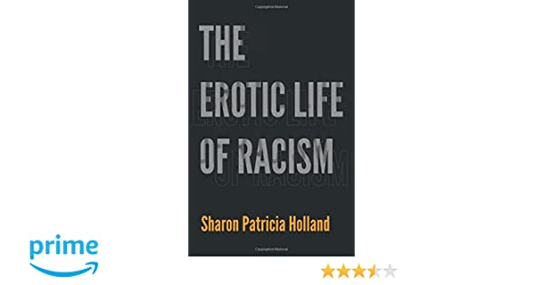 The Erotic Life of Racism: Sharon Patricia Holland