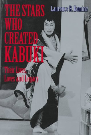 The Stars Who Created Kabuki: Their Lives, Loves and Legacy