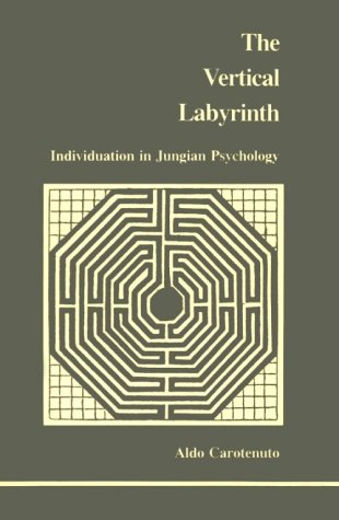 Vertical Labyrinth: Individuation in Jungian Psychology (Studies in Jungian Psychology by Jungian Analysts) (English and Italian Edition), Carotenuto, Aldo