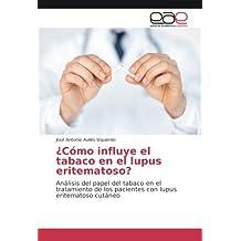 ¿Cómo influye el tabaco en el lupus eritematoso?: Análisis del papel del tabaco en el tratamiento de los pacientes con lupus eritematoso cutáneo (Spanish Edition)