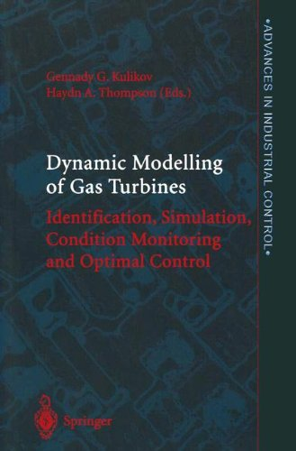 Dynamic Modelling of Gas Turbines: Identification, Simulation, Condition Monitoring and Optimal Control (Advances in Industrial Control) (Industrial Gas Turbines)