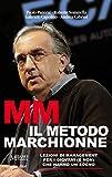 MM IL METODO MARCHIONNE: Lezioni di management per