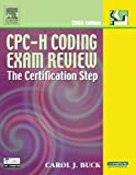 CPC-H Coding Exam Review 2005 : The Certification Step, Buck, Carol J., 1416023976