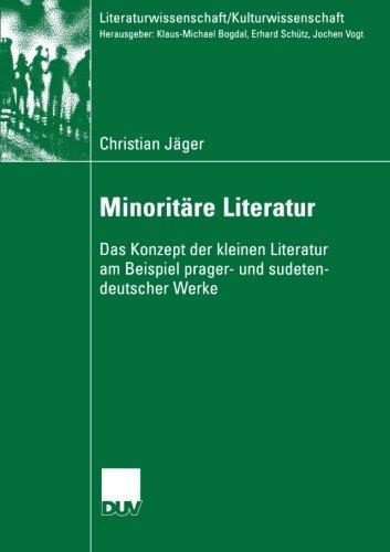 Minoritäre Literatur: Das Konzept der kleinen Literatur am Beispiel prager- und sudetendeutscher Werke (Literaturwissenschaft / Kulturwissenschaft) (German Edition)