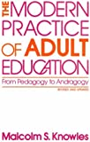 The Modern Practice of Adult Education: From Pedagogy to Andragogy