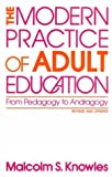The Modern Practice of Adult Education : From Pedagogy to Andragogy, Knowles, Malcolm S., 0842822135